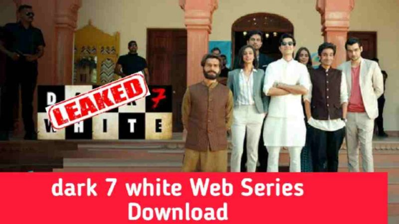 Dark 7 White Web Series Download Full Episodes Leaked On Filmyzilla